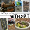 25 Ways To Play With Dirt