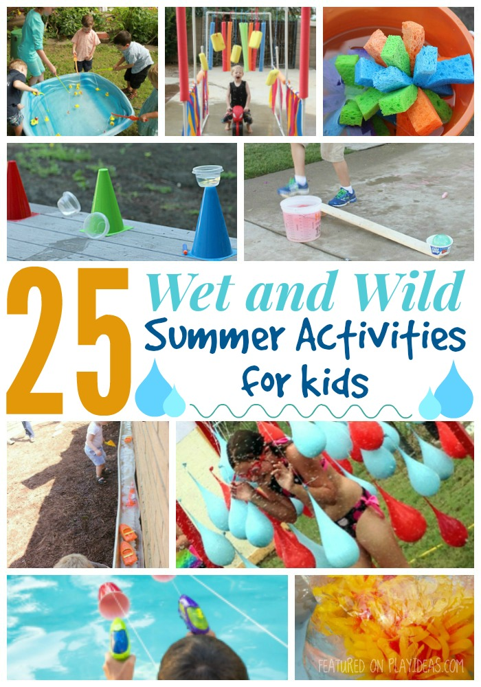 25 Wet and Wild Summer Activities for Kids