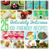 25 Delicately Delicious Kid Friendly Recipes