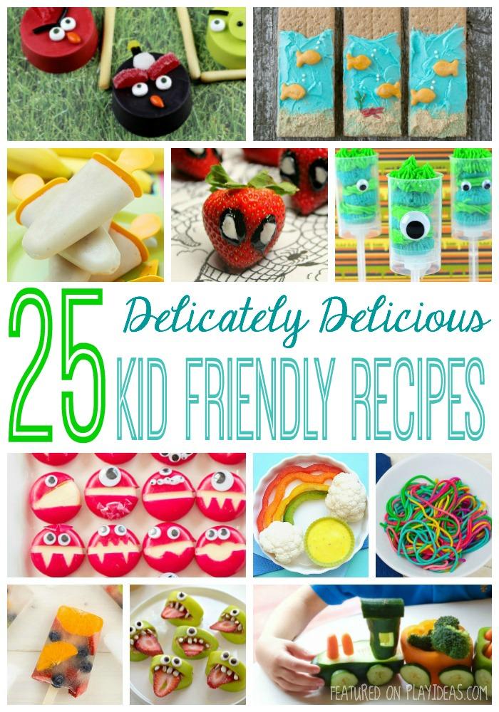 25 Delicately Delicious Kid Friendly Recipes